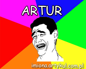 Artur śmieszne Znaczenie Zdrobnienia I Znaczenie Imienia